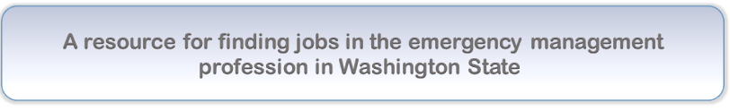 A resource for finding jobs in the emergency management profession in Washington State
